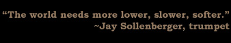 The world needs more lower, slower, softer.